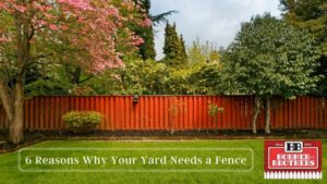 6 Reasons Why Your Yard Needs a Fence